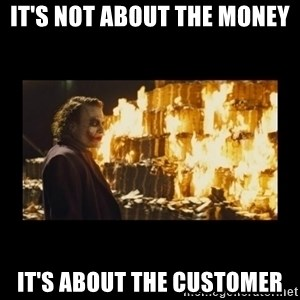 Joker's Message - It's not about the money It's about the customer
