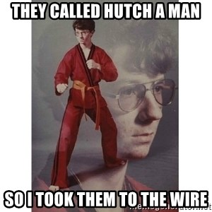 Karate Kid - They called hutch a man So I took them to the wire