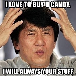 Confused Jackie Chan - I love to buy u candy. I will always your stuff