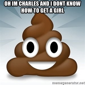 Facebook :poop: emoticon - Oh im charles and i dont know how to get a girl