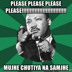 Martin Luther King jr.  - please please please please!!!!!!!!!!!!!!!!!!!!!!!!!!!! mujhe chutiya na samjhe