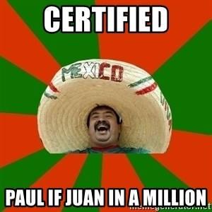 Successful Mexican - certified Paul if Juan in a Million
