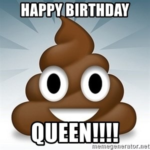 Facebook :poop: emoticon - Happy Birthday  QUEEN!!!!