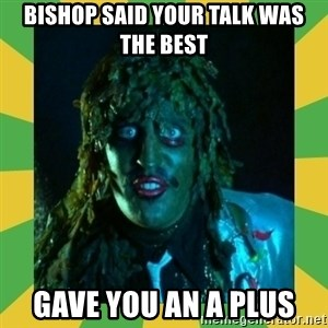 Old Greg - Bishop said your talk was the best Gave you an A plus