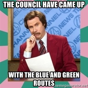 anchorman - The council have came up With the blue and green routes