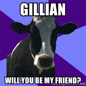 Coworker Cow - GILLIAN Will You Be My Friend?