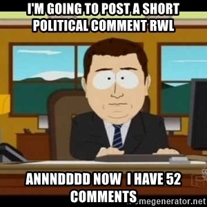 south park aand it's gone - I'm going to post a short political comment rwl annndddd now  I have 52 comments