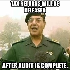 Baghdad Bob - Tax returns will be released after audit is complete.
