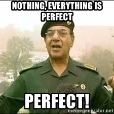 Baghdad Bob - Nothing, everything is perfect Perfect!