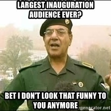 Baghdad Bob - Largest Inauguration audience ever? Bet I don't look that funny to you anymore