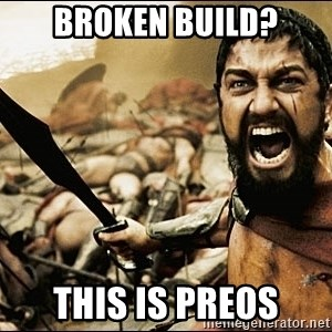 This Is Sparta Meme - BROKEN BUILD? THIS IS PREOS