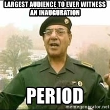 Baghdad Bob - largest audience to ever witness an inauguration Period