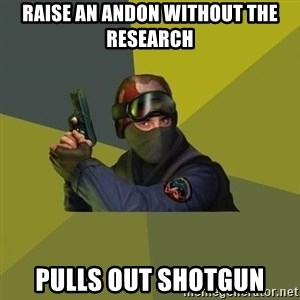 Counter Strike - Raise an Andon without the research  Pulls out shotgun
