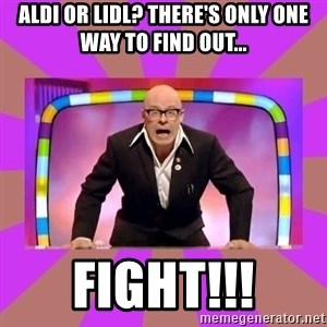 Harry Hill Fight - ALDI OR LIDL? THERE'S ONLY ONE WAY TO find out... FIGHT!!!