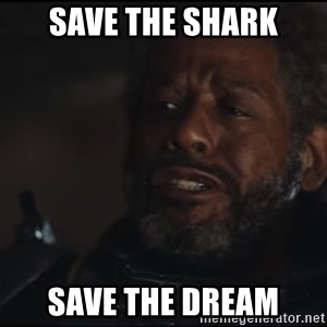 Saw Gerrera - save the shark save the dream