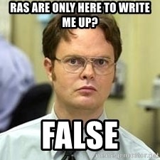 Dwight Shrute - ras are only here to write me up? false