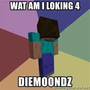 Depressed Minecraft Guy - wat am i loking 4 Diemoondz