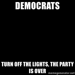 Blank Black - democrats turn off the lights, the party is over