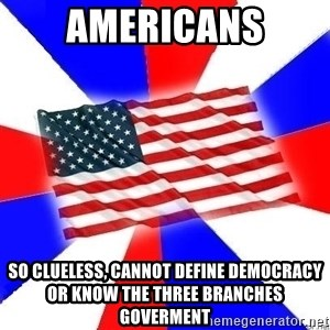American Flag - americans so clueless, cannot define democracy or know the three branches goverment