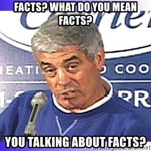 jim mora - Facts? What do you mean facts? You talking about facts?