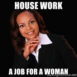 Irrational Black Woman - house work a job for a woman