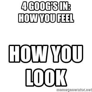Blank Template - 4 GOOG'S IN:                                                HOW YOU FEEL         HOW YOU LOOK