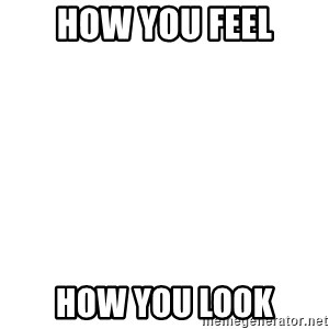 Blank Template - HOW YOU FEEL HOW YOU LOOK