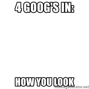 Blank Template - 4 GOOG'S IN: HOW YOU LOOK