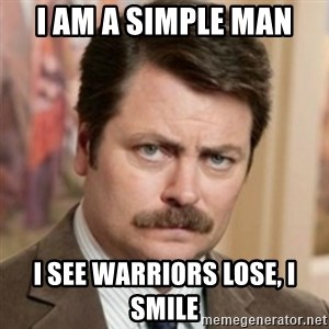 history ron swanson - I am a simple man I see warriors lose, I smile