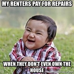 evil toddler kid2 - My renters pay for repairs when they don't even own the house