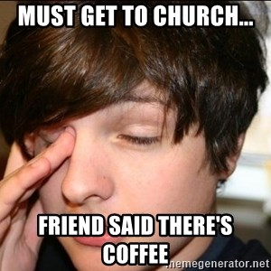 Sleepy Sam Webb - Must Get to Church... Friend said there's Coffee