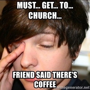 Sleepy Sam Webb - Must... get... to... church... Friend Said there's coffee
