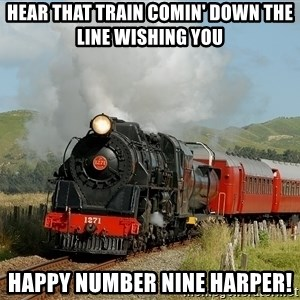 Success Train - Hear that train comin' down the line wishing you Happy Number Nine Harper!