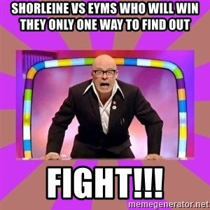 Harry Hill Fight - SHORLEINE VS EYMS WHO WILL WIN THEY ONLY ONE WAY TO FIND OUT  FIGHT!!!