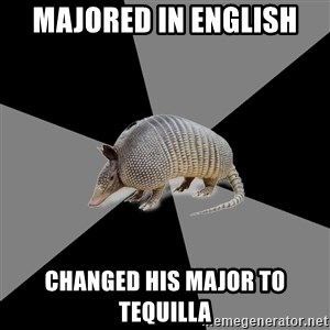 English Major Armadillo - Majored in English Changed his major to tequilla
