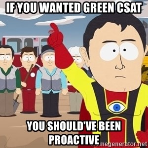 Captain Hindsight South Park - if you wanted green csat you should've been proactive