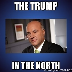 Kevin O'Leary - The Trump In The North