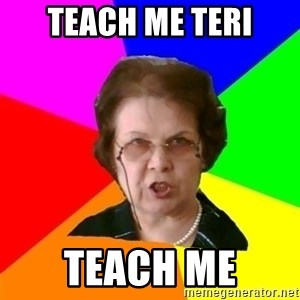 teacher - TEACH ME TERI TEACH ME