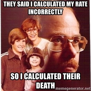 Family Man - They said I calculated my rate incorrectly So I calculated their death