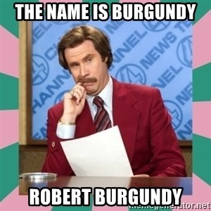 anchorman - The name is burgundy  robert burgundy