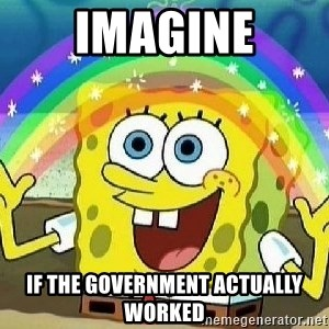 Imagination - Imagine If the Government actually worked