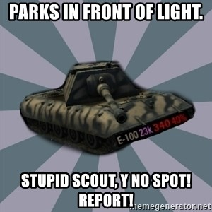 TERRIBLE E-100 DRIVER - Parks in front of light. Stupid scout, y no spot! Report!