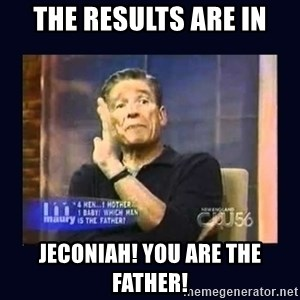 Maury Povich Father - the results are in Jeconiah! you are the father!
