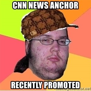 Scumbag nerd - cnn news anchor recently promoted