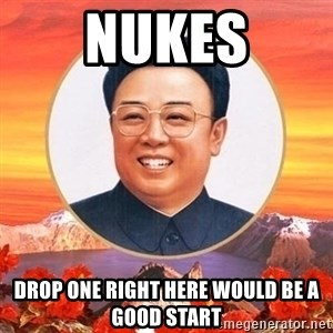 Kim Jong Il - nukes drop one right here would be a good start