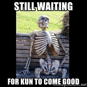 Still Waiting - STILL WAITING FOR KUN TO COME GOOD