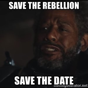 Saw Gerrera - save the rebellion save the date