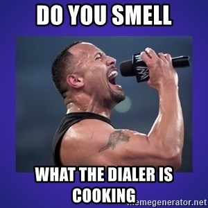 The Rock Catchphrase - do you smell what the dialer is cooking