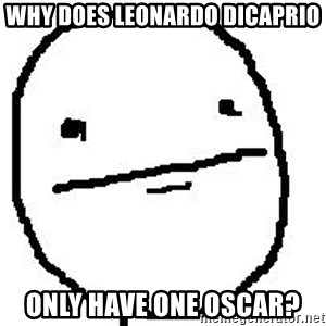 Poker Face Guy - why does leonardo dicaprio only have one oscar?