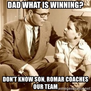 father son  - dad what is winning? don't know son, romar coaches our team